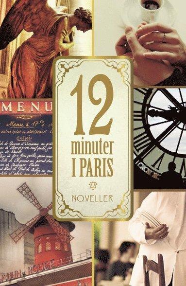 bokomslag 12 minuter i Paris : Noveller