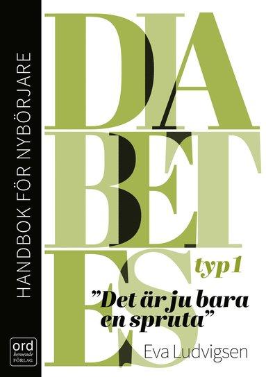bokomslag Diabetes typ 1 : handbok för nybörjare - Det är ju bara en spruta