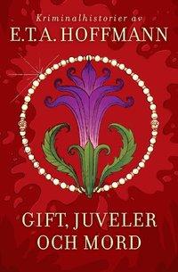 bokomslag Gift, juveler och mord. Fröken de Scuderi ; Datura fastuosa