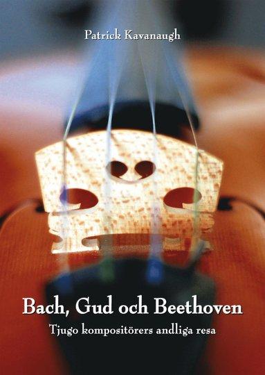 bokomslag Bach, Gud och Beethoven: Tjugo kompositörers andliga resa