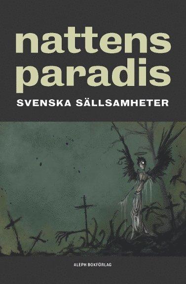 bokomslag Nattens paradis : svenska sällsamheter