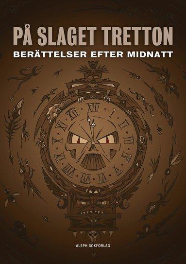 bokomslag På slaget tretton : berättelser efter midnatt
