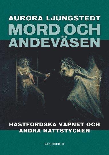 bokomslag Mord och andeväsen : Hastfordska vapnet och andra nattstycken