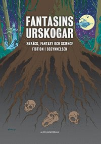 bokomslag Fantasins urskogar : Skräck, fantasy och science fiction i begynnelsen