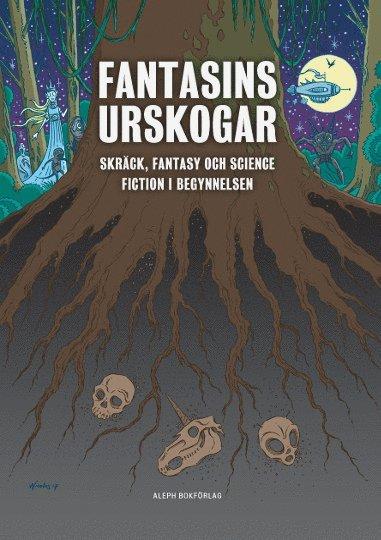bokomslag Fantasins urskogar : Skräck, fantasy och science fiction i begynnelsen