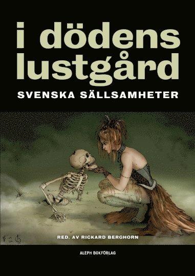 bokomslag I dödens lustgård : svenska sällsamheter