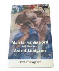 bokomslag Man tar vanliga ord : att läsa om Astrid Lindgren