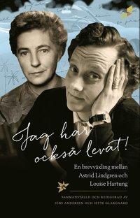 bokomslag Jag har också levat! : en brevväxling mellan Astrid Lindgren och Louise Hartung