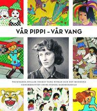 bokomslag Vår Pippi - Vår Vang : tecknarna hyllar Ingrid Vang Nyman och det moderna genombrottet inom svensk barnboksbild