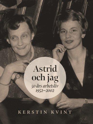 bokomslag Astrid och jag : 50 års arbetsliv
