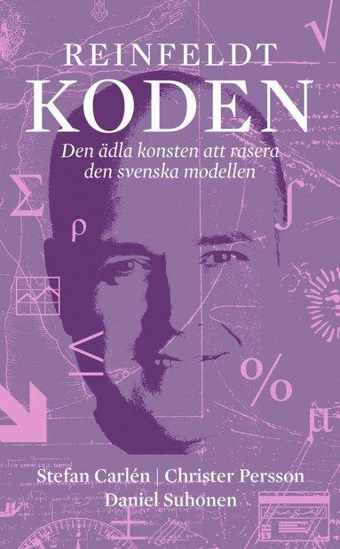 bokomslag Reinfeldtkoden : den ädla konsten att rasera den svenska modellen