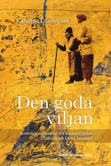 bokomslag Den goda viljan : kvinnliga missionärer och koloniala möten i Tunisien och västra Jämtland