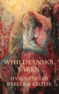 bokomslag Whildeanska våren : 113 röster om kärlek & erotik