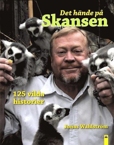 bokomslag Det hände på Skansen : 125 vilda historier