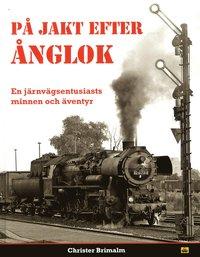 bokomslag På jakt efter ånglok : en järnvägsentusiasts minnen och äventyr