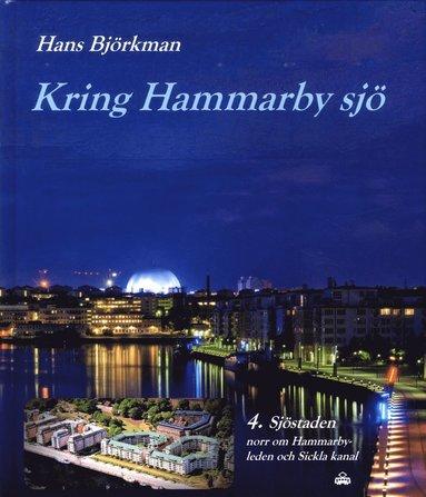 bokomslag Kring Hammarby sjö. 4 : Sjöstaden norr om Hammarbyleden och Sickla kanal