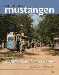 bokomslag Stockholmsmustangen : Vacker, smidig och snabb - En antologi om en älskad s