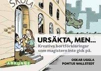 bokomslag Ursäkta, men... : kreativa bortförklaringar som magistern inte gick på