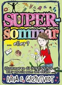 Supersommar ... eller? : (den sommaren när ingenting blev RIKTIGT som det skulle)