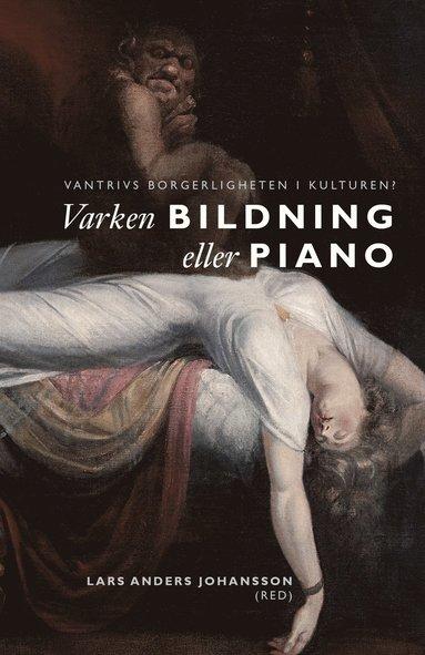 bokomslag Varken bildning eller piano : vantrivs borgerligheten i kulturen?