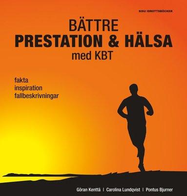 bokomslag Bättre prestation & hälsa med KBT : fakta, inspiration, fallbeskrivningar