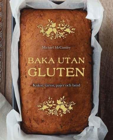 bokomslag Baka utan gluten : kakor, tårtor, pajer och bröd