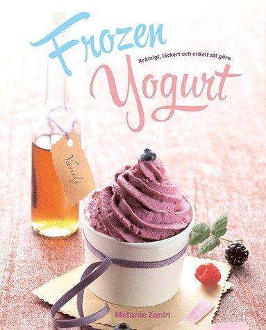 bokomslag Frozen Yogurt : krämigt, läckert och enkelt att göra