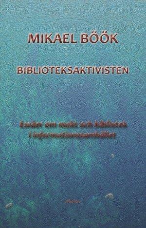bokomslag Biblioteksaktivisten - Essäer om makt och bibliotek i informationssamhället