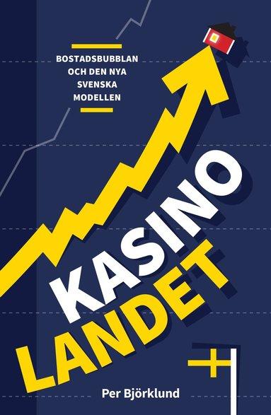 bokomslag Kasinolandet : bostadsbubblan och den nya svenska modellen
