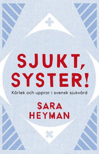 bokomslag Sjukt, syster! : kärlek och uppror i svensk sjukvård
