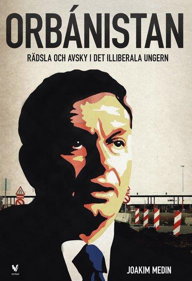 bokomslag Orbánistan : rädsla och avsky i det illiberala Ungern