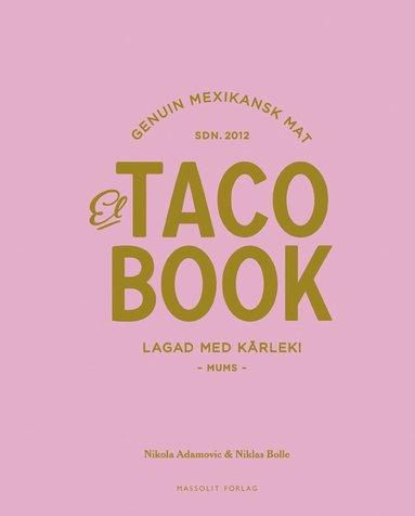 bokomslag El taco book : genuin mexikansk mat sdn 2012 - lagad med kärlek