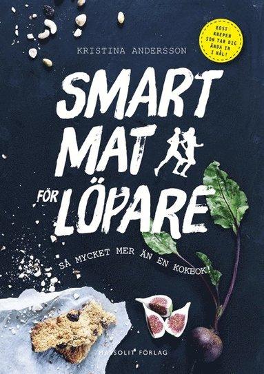 bokomslag Smart mat för löpare : så mycket mer än en kokbok