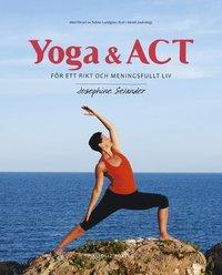 bokomslag Yoga & ACT : för ett rikt och meningsfullt liv