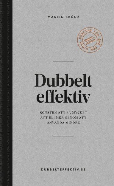 bokomslag Dubbelt effektiv : konsten att få mycket att bli mer genom att använda mindre