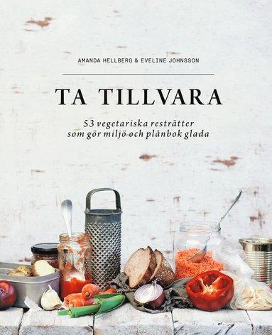 bokomslag Ta tillvara : 53 vegetariska resträtter som gör miljö och plånbok glada