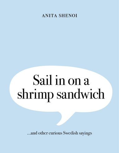 bokomslag Sail in on a shrimp sandwich ...and other curious Swedish sayings