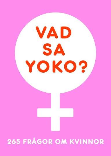 bokomslag Vad sa Yoko? 265 frågor om kvinnor