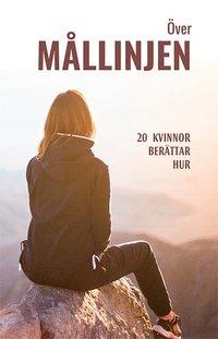 bokomslag Över mållinjen : 20 kvinnor berättar hur
