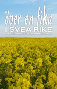 bokomslag Över en fika i Svea rike : en novellantologi om sådant som skrämmer oss