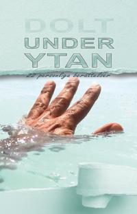 bokomslag Dolt under ytan : 22 personliga berättelser
