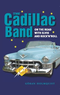 """bokomslag The Cadillac Band : on the road with Elvis and rock""""n""""roll"""