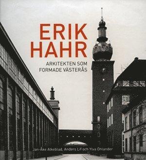 bokomslag Erik Hahr Arkitekten som formade Västerås