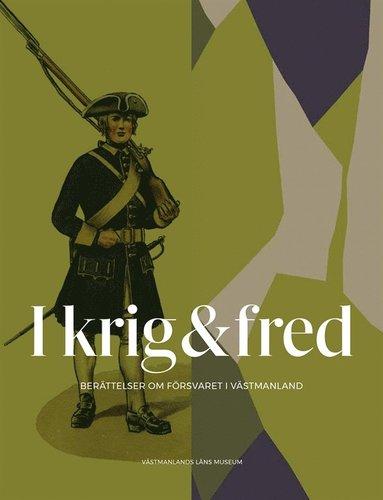 bokomslag I krig & fred : berättelser om försvaret i Västmanland