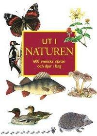 bokomslag Ut i naturen : 600 svenska växter och djur i färg
