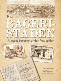 bokomslag Bageristaden : Alingsås bagerier under fyra sekler