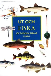 Ut och fiska : 100 svenska fiskar i färg