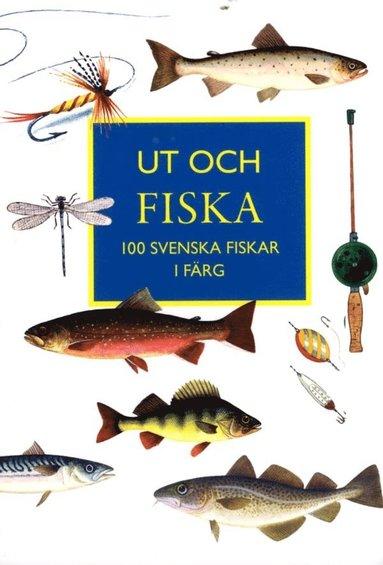 bokomslag Ut och fiska : 100 svenska fiskar i färg