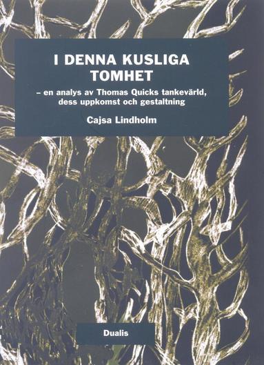 bokomslag I denna kusliga tomhet : En analys av Tomas Quicks tankevärld, dess uppkoms