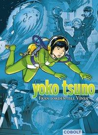 bokomslag Yoko Tsuno. Från Jorden till Vinea